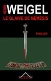 Henri Weigel - La trilogie de Némésis Tome 1 : Le glaive de Némésis.