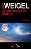 Henri Weigel - La trilogie de Némésis Tome 3 : Le crépuscule de Némésis.
