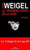 Henri Weigel - La troisième porte de la loge - La Trilogie de la Loge 3.