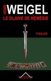 Henri Weigel - Le Glaive de Némésis - La trilogie de Némésis 1.