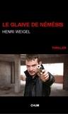 Henri Weigel - Le glaive de Némésis.