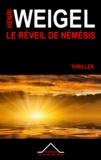 Henri Weigel - Le Réveil de Némésis - La trilogie de Némésis 2.