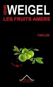 Henri Weigel - Les fruits amers.
