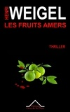 Henri Weigel - Les fruits amers.
