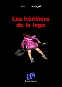 Henri Weigel - Les héritiers de la loge.