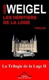 Henri Weigel - Les Héritiers de la Loge - La Trilogie de la Loge 2.