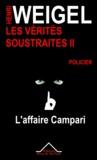 Henri Weigel - Les vérités soustraites 2 - L'affaire Campari.