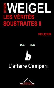 Henri Weigel - Les vérités soustraites Tome 2 : L'affaire Campari.