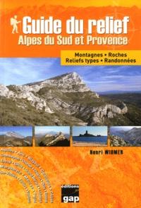 Henri Widmer - Guide du relief Alpes du Sud et Provence - Montagnes, roches, reliefs types, randonnées.