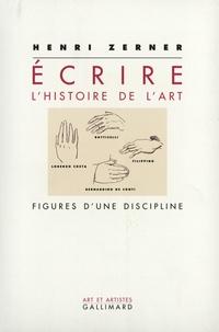 Henri Zerner - Écrire l'histoire de l'art - Figures d'une discipline.