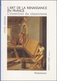 Henri Zerner - L'art de la renaissance en france. - L'invention du classicisme.