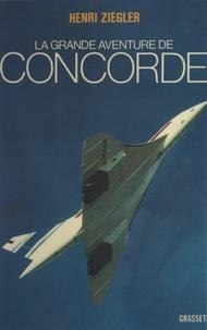 Henri Ziegler - La grande aventure de Concorde.
