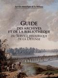 Henri Zuber et Thierry Sarmant - Guide des archives et de la bibliothèque du Service Historique de la Défense.