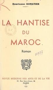 Henrianne Romatier - La hantise du Maroc.