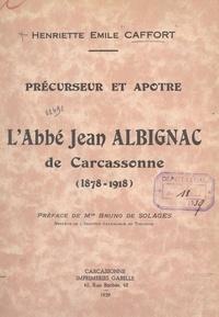 Henriette Émile Caffort et Bruno de Solages - Précurseur et apôtre : l'abbé Jean Albignac de Carcassonne, 1878-1918.