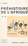 Henriette Alimen et B. Faÿ - Atlas de préhistoire (2). Préhistoire de l'Afrique - Avec 155 figures dans le texte, 5 tableaux en dépliant, 25 planches en noir et 3 planches en couleurs hors-texte, d'après les aquarelles de B. Faÿ.