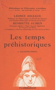 Henriette Alimen et Léonce Joleaud - Les temps préhistoriques....