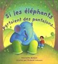Henriette Barkow - Si les éléphants portaient des pantalons....