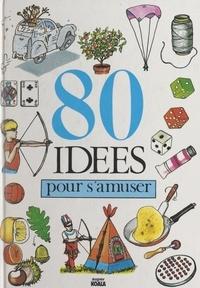 Henriette Bichonnier et Christian Gaudin - 80 idées pour s'amuser.
