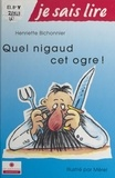 Henriette Bichonnier - Quel nigaud, cet ogre !.
