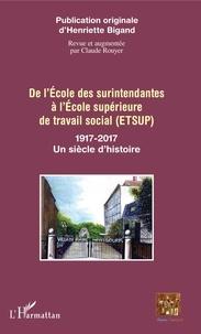 Henriette Bigand - De l'Ecole des surintendantes à l'Ecole supérieure de travail social (ETSUP) - 1917-2017 : Un siècle d'histoire.