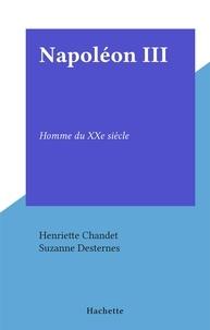 Henriette Chandet et Suzanne Desternes - Napoléon III - Homme du XXe siècle.