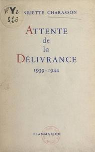 Henriette Charasson - Attente de la délivrance - 1939-1944.