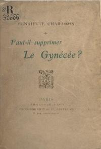 Henriette Charasson - Faut-il supprimer le gynécée ?.