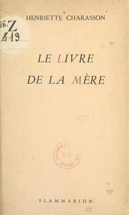 Henriette Charasson - Le livre de la mère.