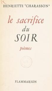 Henriette Charasson - Le sacrifice du soir - 1947-1953.