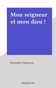 Henriette Charasson - Mon seigneur et mon dieu !.