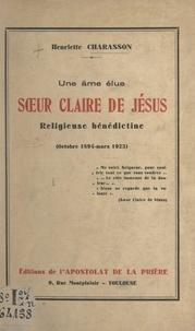 Henriette Charasson - Une âme élue, sœur Claire de Jésus, religieuse bénédictine (octobre 1894-mars 1923).