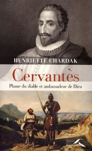 Henriette Chardak - Cervantès - Plume du diable et ambassadeur de Dieu.