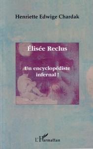 Henriette Chardak - Elisée Reclus - Un encyclopédiste infernal !.
