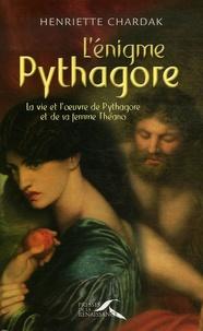 Henriette Chardak - L'énigme Pythagore - La vie et l'oeuvre de Pythagore et de sa femme Théano.