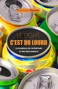 Henriette Chardak - Le light, c'est du lourd - Enquête sur l'aspartame et les édulcorants.
