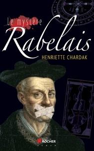 Henriette Chardak - Le mystère Rabelais.