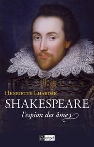 Henriette Chardak - Shakespeare, l'espion des âmes.