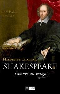 Henriette Chardak - Shakespeare, l'oeuvre au rouge.