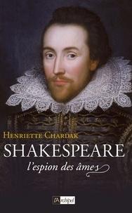 Henriette Chardak - Shakespeare - L'espion des âmes (1564-1594).