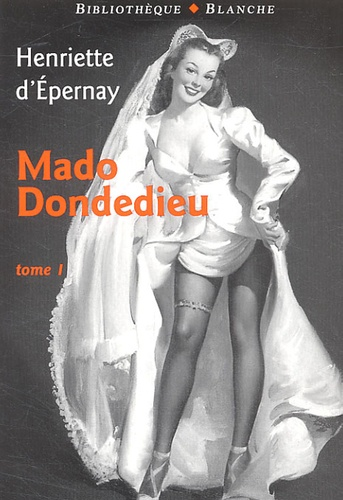 Henriette d' Epernay - Mado Dondedieu - Tome 1.