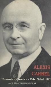 Henriette Delaye-Didier-Delorme et Victor Giraud - Alexis Carrel - Humaniste chrétien, 1873-1944.