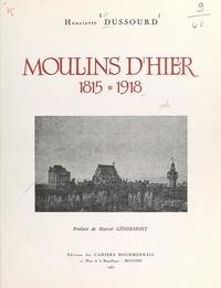 Henriette Dussourd et Amédée Achard - Moulins d'hier, 1815-1918.