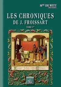 Henriette-Elizabeth de Witt - Les chroniques de J. Froissart - Tome 1.