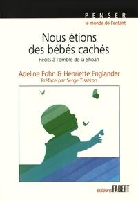 Henriette Englander et Adeline Fohn - Nous étions des bébés cachés - Récits à l'ombre de la Shoah.