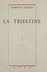 Henriette Faroux - La Triestine - Suivi de Blanc-Blanc.