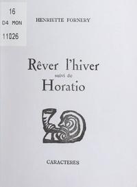 Henriette Fornery et Bruno Durocher - Rêver l'hiver - Suivi de Horatio.