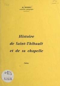 Henriette Hodez - Histoire de Saint-Thibault et de sa chapelle.