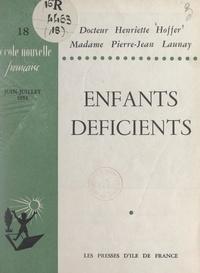 Henriette Hoffer et Pierre-Jean Launay - Enfants déficients.