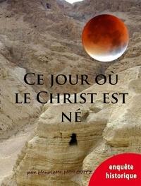 Lesmouchescestlouche.fr Ce jour où le christ est né - Etude sur les dates-clés de la vie de Jésus et de Marie Image